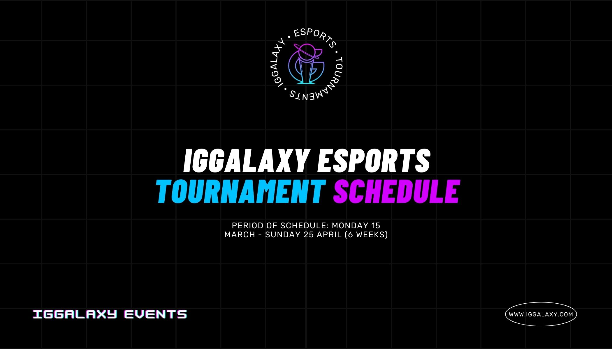 IGGalaxy's esports tournament schedule: 15/03/2021-25/04/2021!